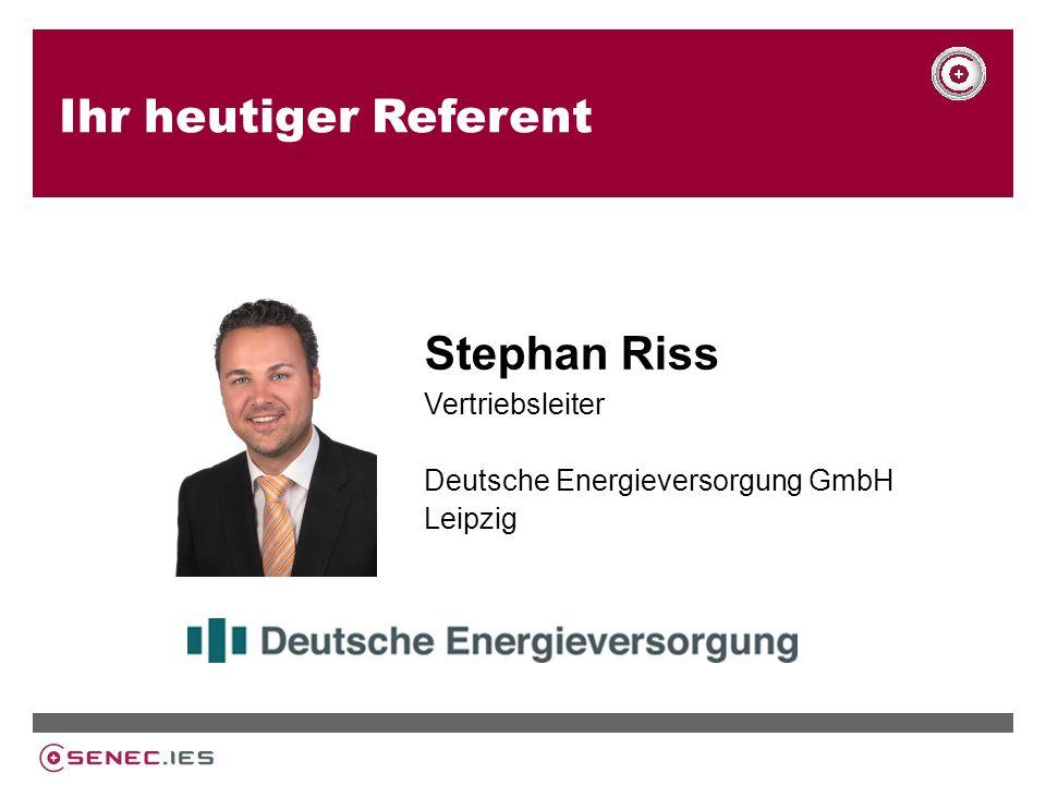 Ihr heutiger Referent Stephan Riss Vertriebsleiter Deutsche Energieversorgung GmbH Leipzig