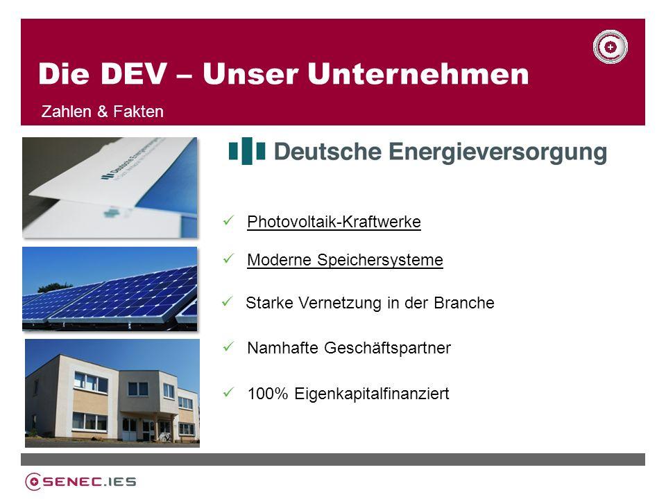 Die DEV – Unser Unternehmen Zahlen & Fakten Photovoltaik-Kraftwerke Moderne Speichersysteme Starke Vernetzung in der Branche Namhafte Geschäftspartner 100% Eigenkapitalfinanziert