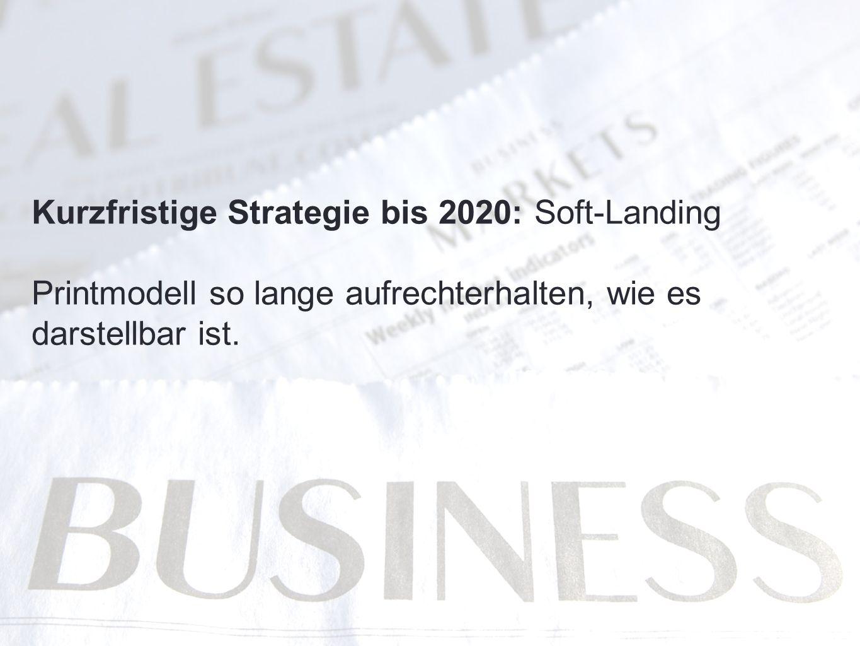 Kurzfristige Strategie bis 2020: Soft-Landing Printmodell so lange aufrechterhalten, wie es darstellbar ist.
