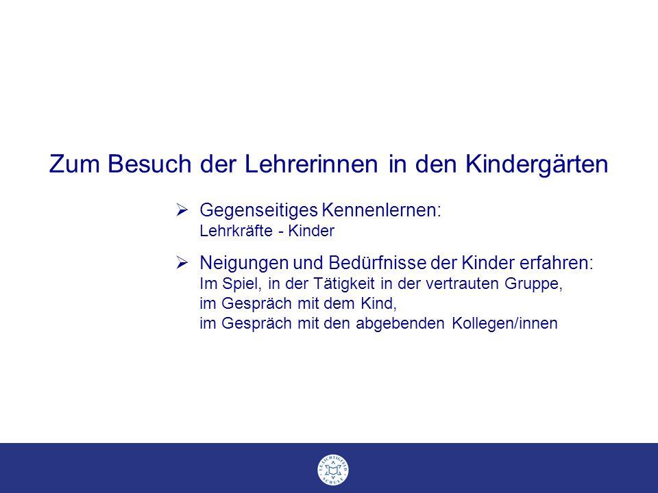 Gegenseitiges Kennenlernen: Lehrkräfte - Kinder Neigungen und Bedürfnisse der Kinder erfahren: Im Spiel, in der Tätigkeit in der vertrauten Gruppe, im