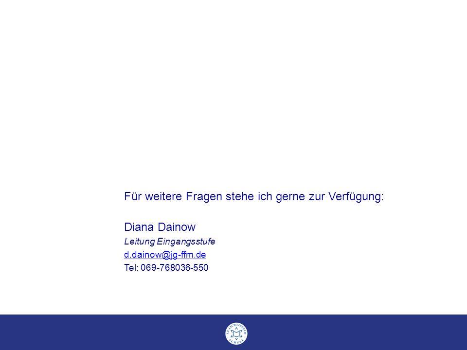 Für weitere Fragen stehe ich gerne zur Verfügung: Diana Dainow Leitung Eingangsstufe d.dainow@jg-ffm.de Tel: 069-768036-550