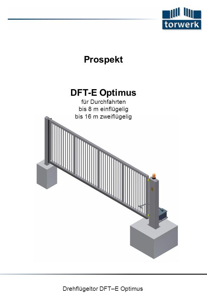 Drehflügeltor DFT–E Optimus Prospekt DFT-E Optimus für Durchfahrten bis 8 m einflügelig bis 16 m zweiflügelig