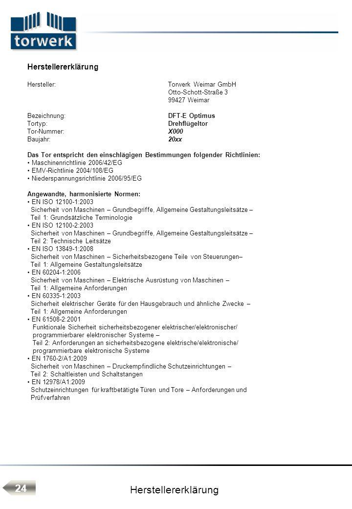 Herstellererklärung 24 Herstellererklärung Hersteller:Torwerk Weimar GmbH Otto-Schott-Straße 3 99427 Weimar Bezeichnung: DFT-E Optimus Tortyp:Drehflüg