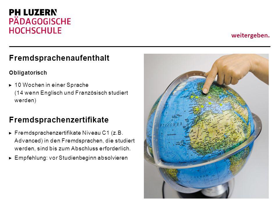 weitergeben. Fremdsprachenaufenthalt Obligatorisch 10 Wochen in einer Sprache (14 wenn Englisch und Französisch studiert werden) Fremdsprachenzertifik