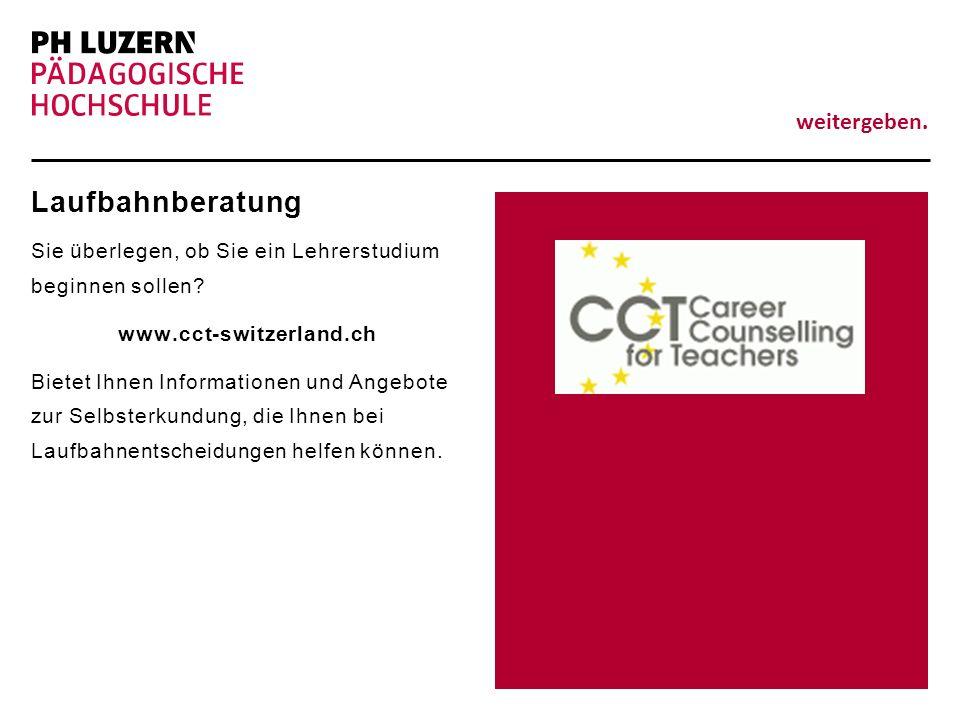 weitergeben. Laufbahnberatung Sie überlegen, ob Sie ein Lehrerstudium beginnen sollen? www.cct-switzerland.ch Bietet Ihnen Informationen und Angebote