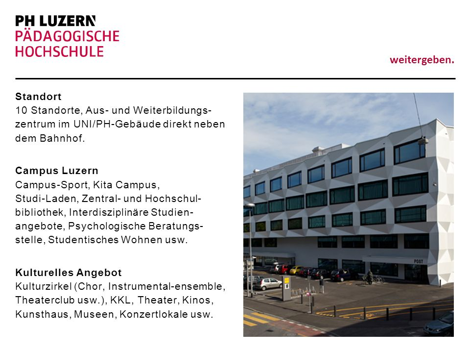 weitergeben. Standort 10 Standorte, Aus- und Weiterbildungs- zentrum im UNI/PH-Gebäude direkt neben dem Bahnhof. Campus Luzern Campus-Sport, Kita Camp