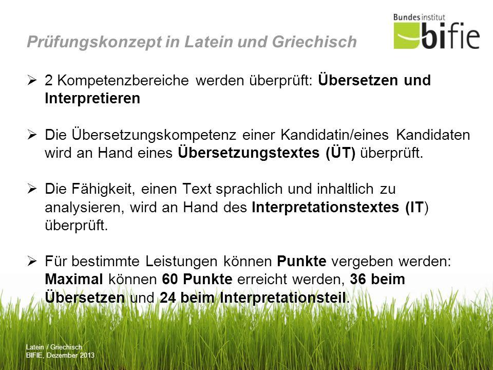 Latein / Griechisch BIFIE, Dezember 2013 Prüfungskonzept in Latein und Griechisch 2 Kompetenzbereiche werden überprüft: Übersetzen und Interpretieren