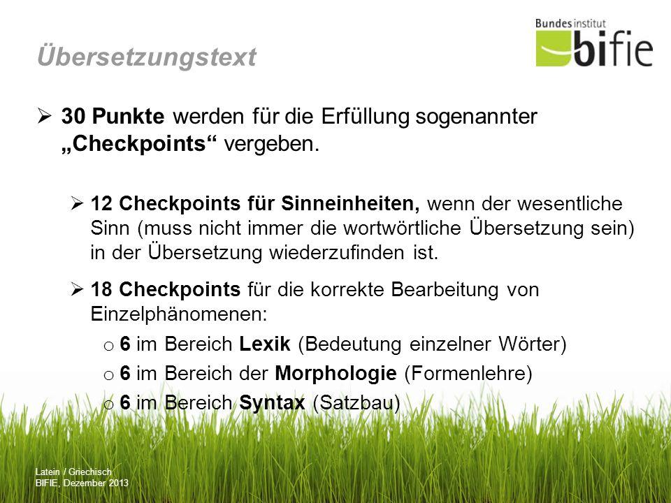 Latein / Griechisch BIFIE, Dezember 2013 Übersetzungstext 30 Punkte werden für die Erfüllung sogenannter Checkpoints vergeben. 12 Checkpoints für Sinn