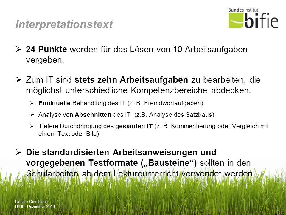 Latein / Griechisch BIFIE, Dezember 2013 Interpretationstext 24 Punkte werden für das Lösen von 10 Arbeitsaufgaben vergeben. Zum IT sind stets zehn Ar