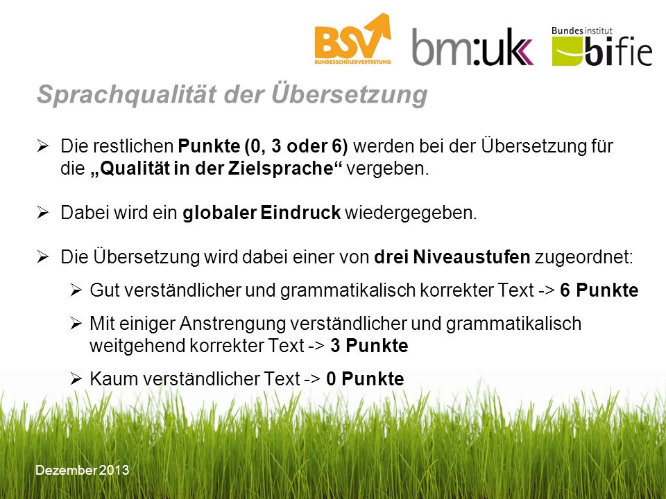 Dezember 2013 Sprachqualität der Übersetzung Die restlichen Punkte (0, 3 oder 6) werden bei der Übersetzung für die Qualität in der Zielsprache vergeben.