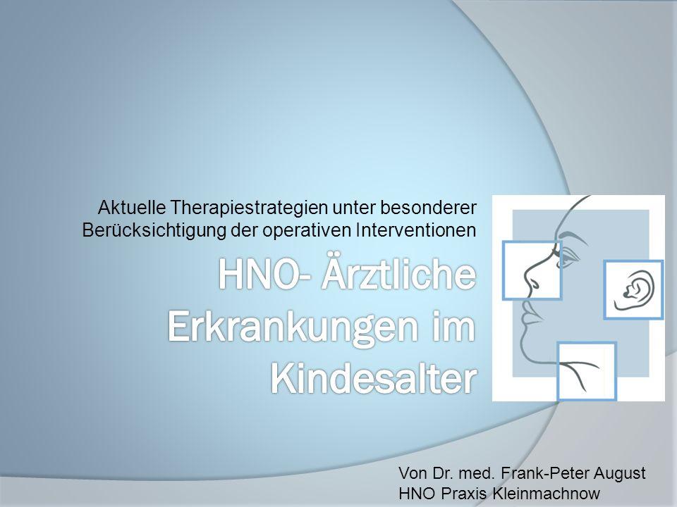 Aktuelle Therapiestrategien unter besonderer Berücksichtigung der operativen Interventionen Von Dr. med. Frank-Peter August HNO Praxis Kleinmachnow