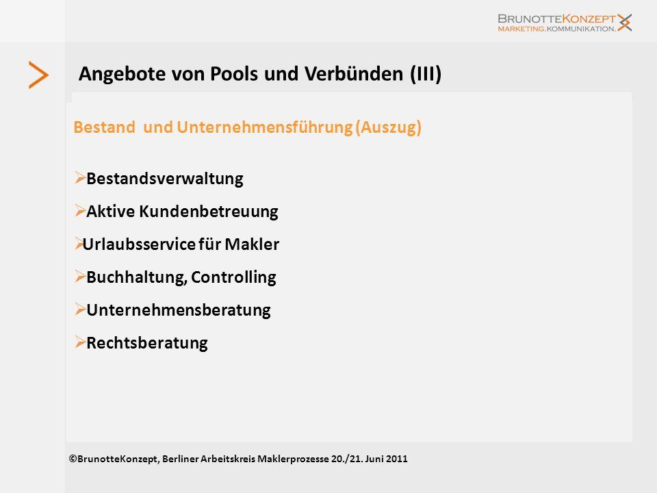 Angebote von Pools und Verbünden (I) ©BrunotteKonzept, Berliner Arbeitskreis Maklerprozesse 20./21. Juni 2011