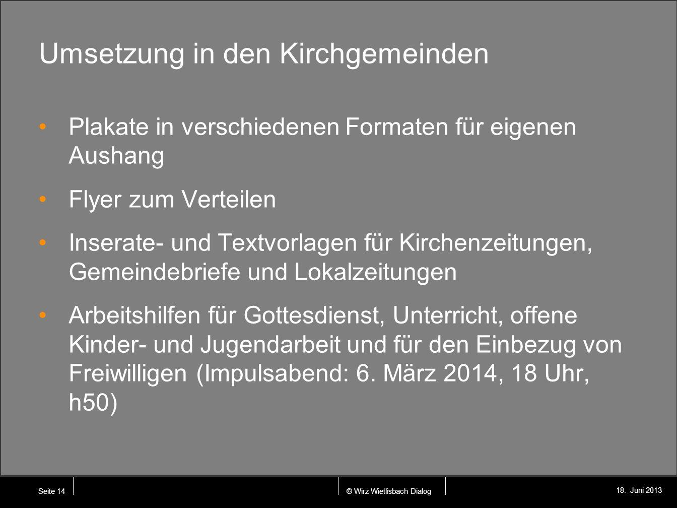 © Wirz Wietlisbach Dialog 18. Juni 2013 Umsetzung in den Kirchgemeinden Plakate in verschiedenen Formaten für eigenen Aushang Flyer zum Verteilen Inse