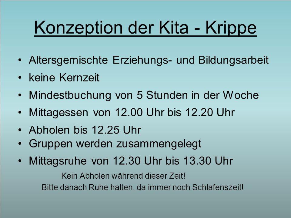 Konzeption der Kita - Krippe Altersgemischte Erziehungs- und Bildungsarbeit keine Kernzeit Mindestbuchung von 5 Stunden in der Woche Mittagessen von 1