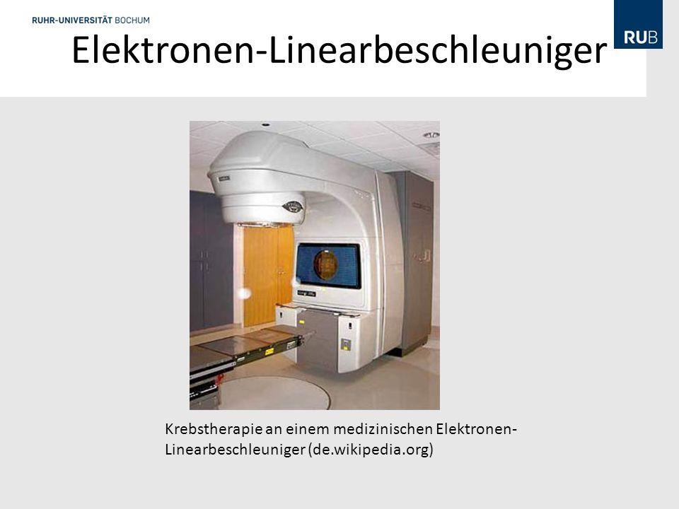 Elektronen-Linearbeschleuniger Krebstherapie an einem medizinischen Elektronen- Linearbeschleuniger (de.wikipedia.org)