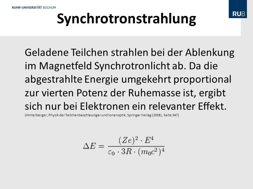Synchrotronstrahlung Geladene Teilchen strahlen bei der Ablenkung im Magnetfeld Synchrotronlicht ab.