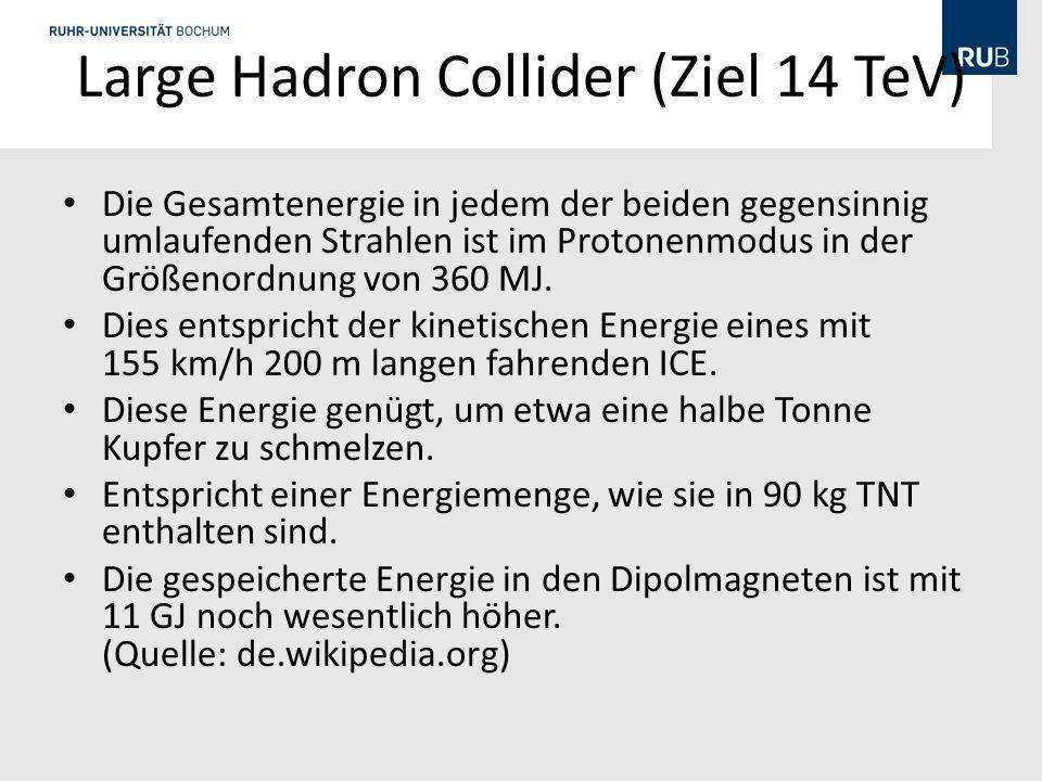 Large Hadron Collider (Ziel 14 TeV) Die Gesamtenergie in jedem der beiden gegensinnig umlaufenden Strahlen ist im Protonenmodus in der Größenordnung von 360 MJ.