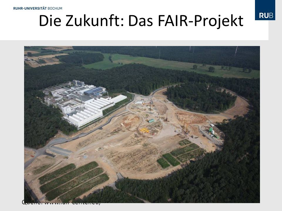 Die Zukunft: Das FAIR-Projekt Quelle: www.fair-center.eu/