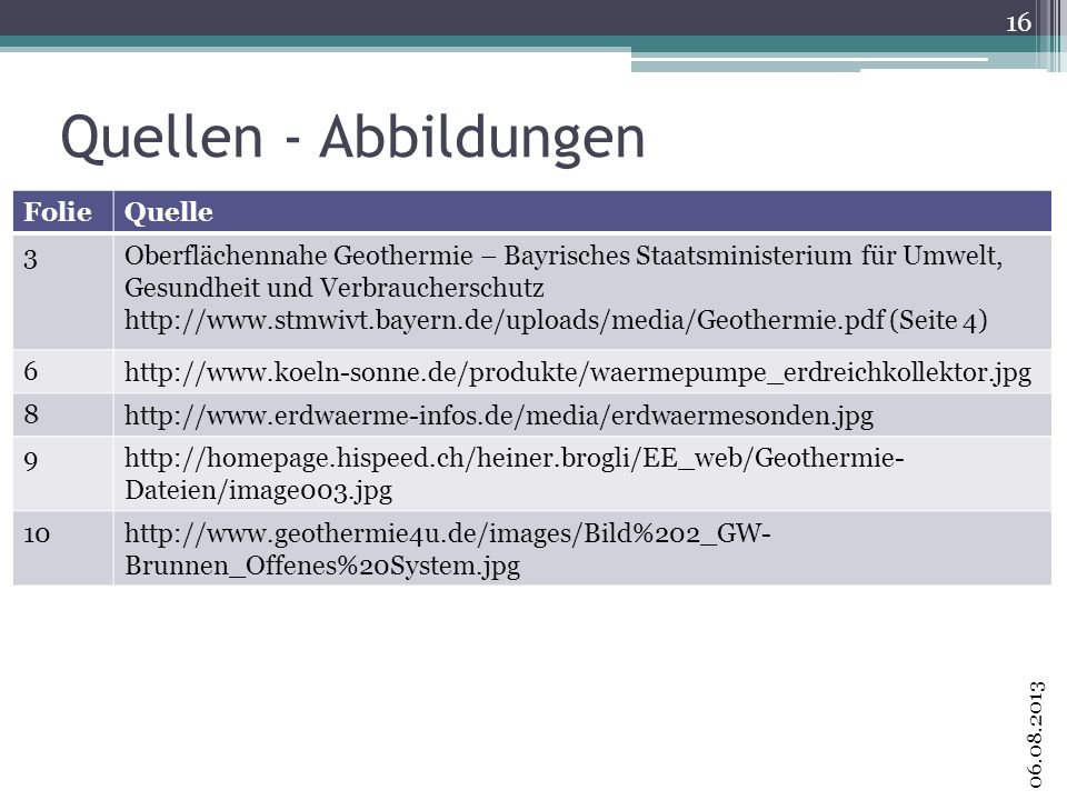 Quellen - Abbildungen 16 06.08.2013 FolieQuelle 3Oberflächennahe Geothermie – Bayrisches Staatsministerium für Umwelt, Gesundheit und Verbraucherschut