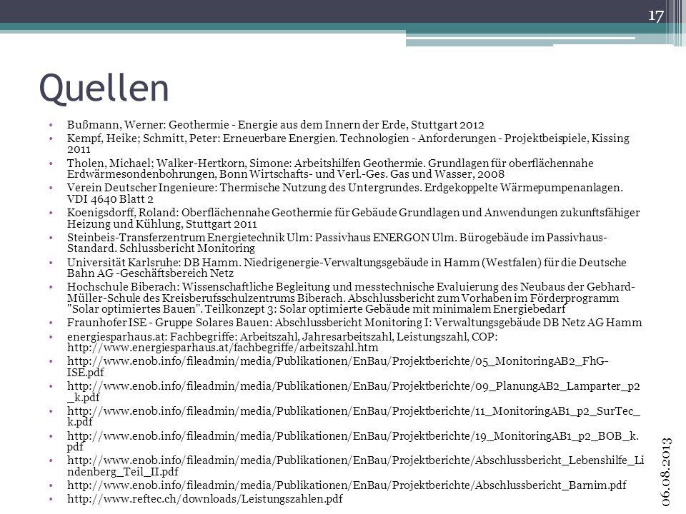 Quellen Bußmann, Werner: Geothermie - Energie aus dem Innern der Erde, Stuttgart 2012 Kempf, Heike; Schmitt, Peter: Erneuerbare Energien. Technologien