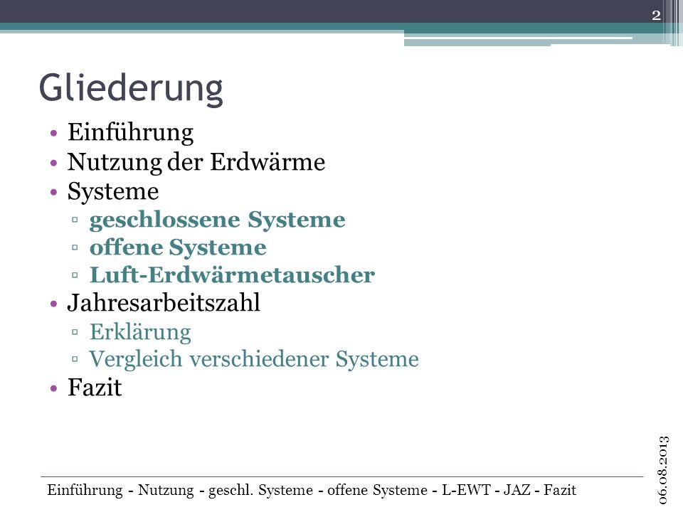 Gliederung Einführung Nutzung der Erdwärme Systeme geschlossene Systeme offene Systeme Luft-Erdwärmetauscher Jahresarbeitszahl Erklärung Vergleich ver