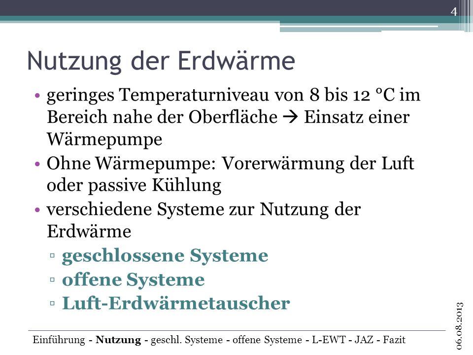 geschlossene Systeme horizontale Systeme Erdreichkollektoren vertikale Systeme Erdwärmesonden Energiepfähle 5 06.08.2013 Einführung - Nutzung - geschl.