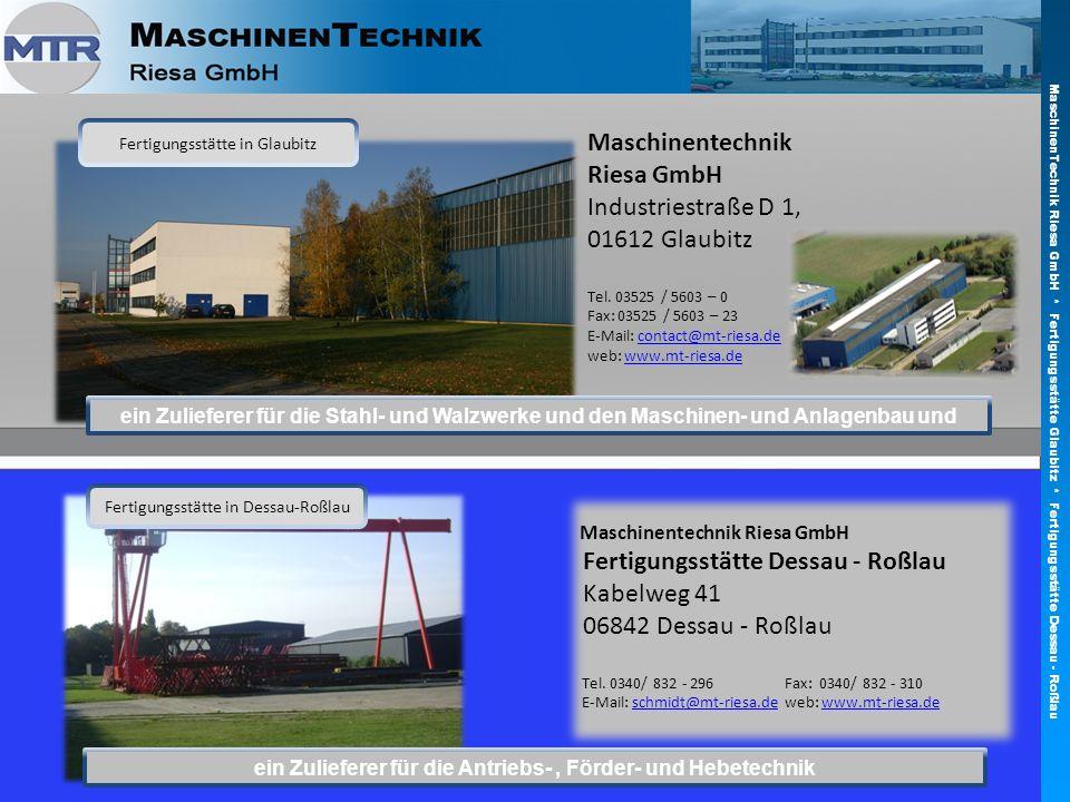 MaschinenTechnik Riesa GmbH * Fertigungsstätte Glaubitz * Fertigungsstätte Dessau - Roßlau Maschinentechnik Riesa GmbH Industriestraße D 1, 01612 Glau
