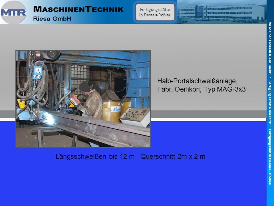 Halb-Portalschweißanlage, Fabr. Oerlikon, Typ MAG-3x3 Fertigungsstätte in Dessau-Roßlau MaschinenTechnik Riesa GmbH * Fertigungsstätte Glaubitz * Fert