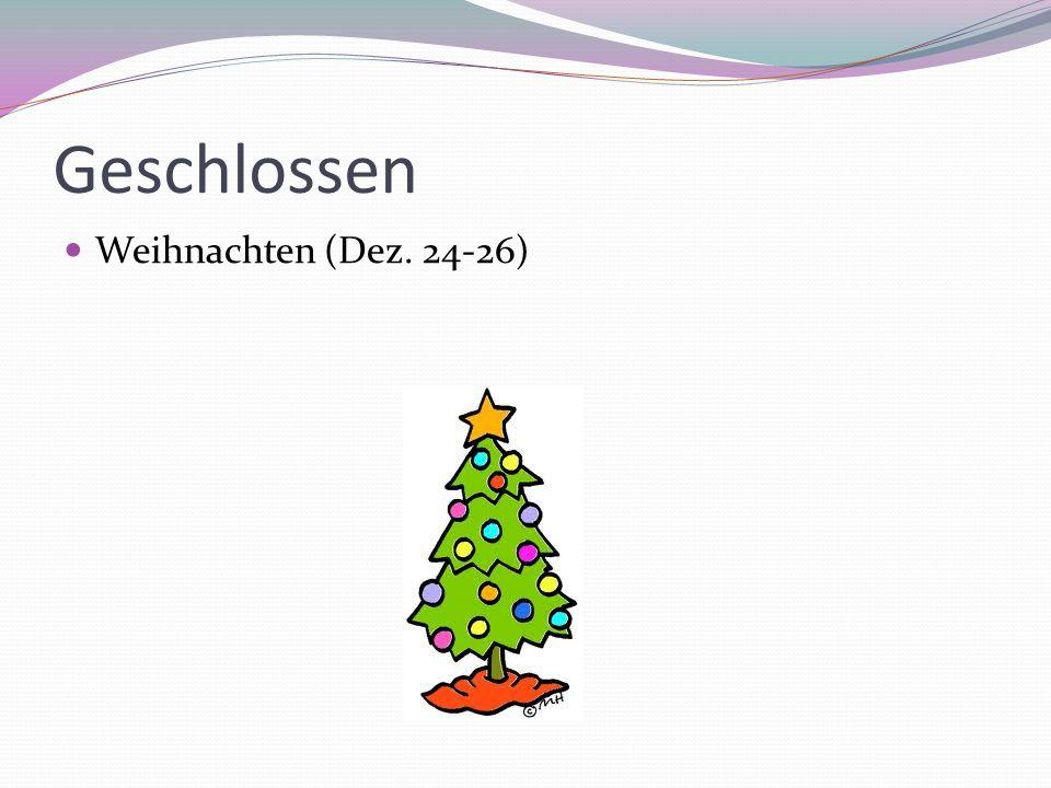 Geschlossen Weihnachten (Dez. 24-26)