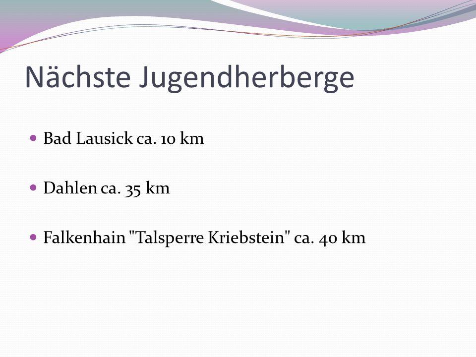 Nächste Jugendherberge Bad Lausick ca. 10 km Dahlen ca. 35 km Falkenhain