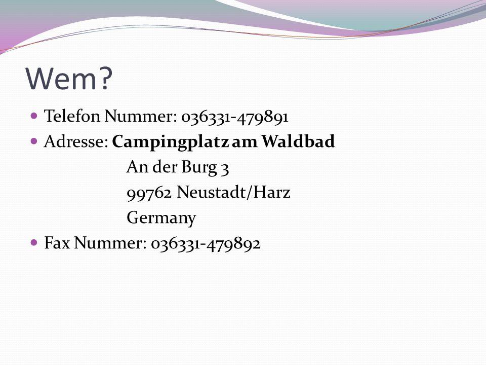 Wem? Telefon Nummer: 036331-479891 Adresse: Campingplatz am Waldbad An der Burg 3 99762 Neustadt/Harz Germany Fax Nummer: 036331-479892