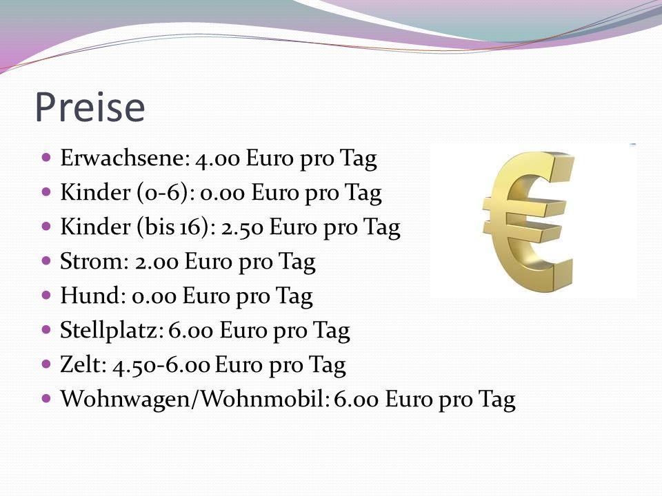 Preise Erwachsene: 4.00 Euro pro Tag Kinder (0-6): 0.00 Euro pro Tag Kinder (bis 16): 2.50 Euro pro Tag Strom: 2.00 Euro pro Tag Hund: 0.00 Euro pro T