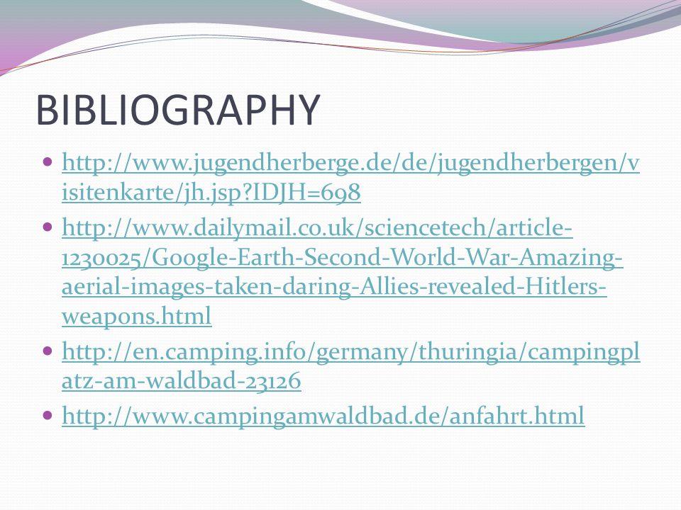 BIBLIOGRAPHY http://www.jugendherberge.de/de/jugendherbergen/v isitenkarte/jh.jsp?IDJH=698 http://www.jugendherberge.de/de/jugendherbergen/v isitenkar