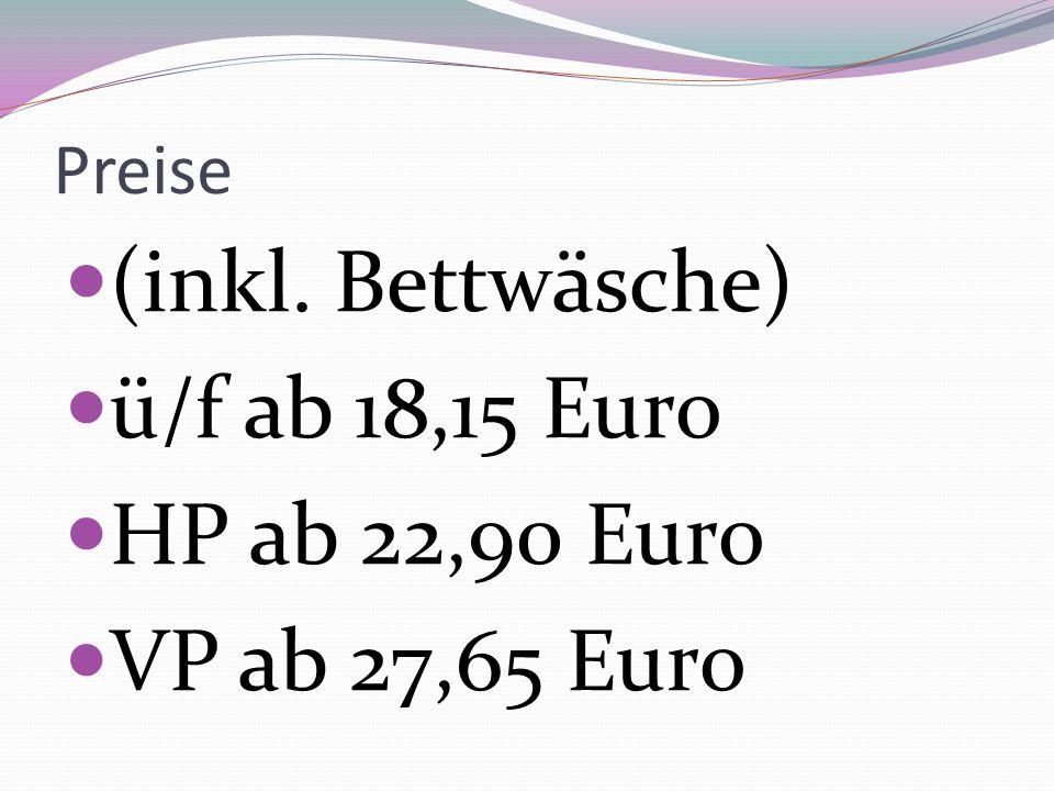 Preise (inkl. Bettwäsche) ü/f ab 18,15 Euro HP ab 22,90 Euro VP ab 27,65 Euro