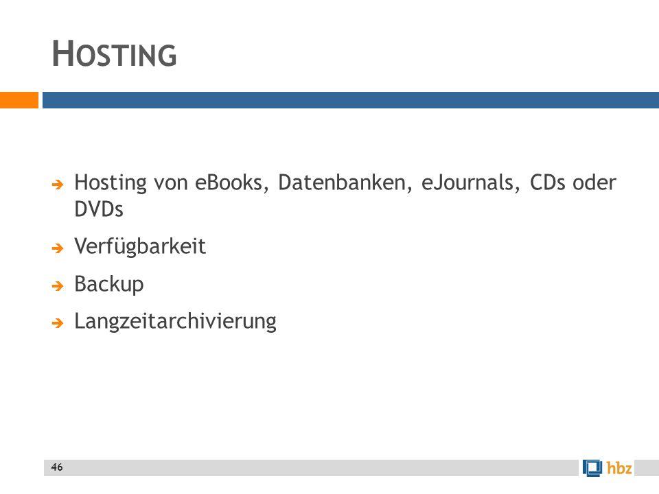 H OSTING Hosting von eBooks, Datenbanken, eJournals, CDs oder DVDs Verfügbarkeit Backup Langzeitarchivierung 46