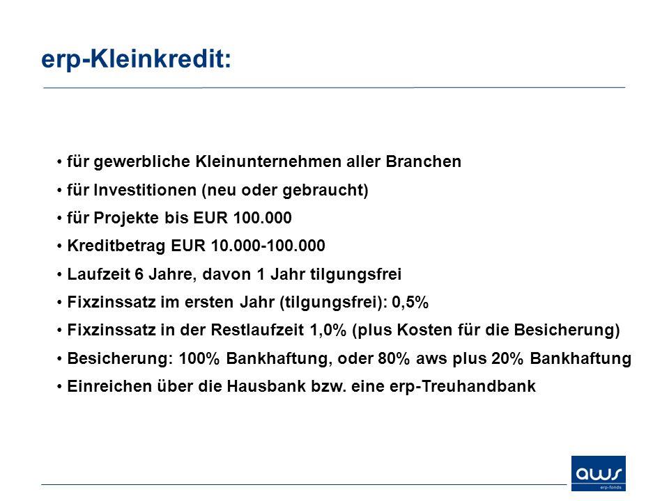 erp-Kleinkredit: für gewerbliche Kleinunternehmen aller Branchen für Investitionen (neu oder gebraucht) für Projekte bis EUR 100.000 Kreditbetrag EUR