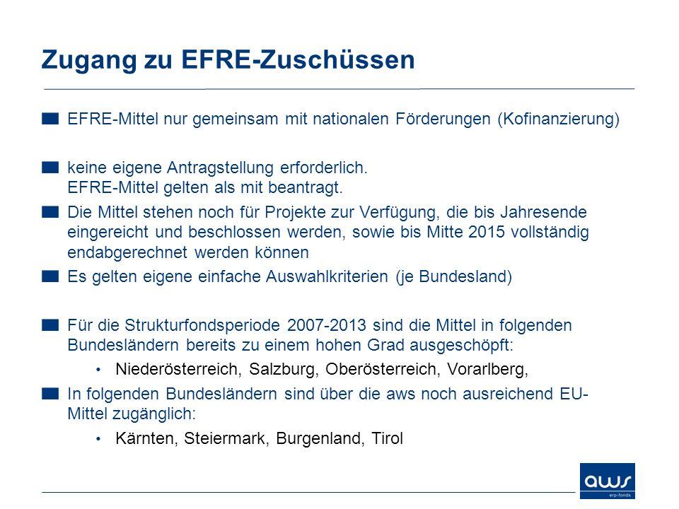 Zugang zu EFRE-Zuschüssen EFRE-Mittel nur gemeinsam mit nationalen Förderungen (Kofinanzierung) keine eigene Antragstellung erforderlich. EFRE-Mittel