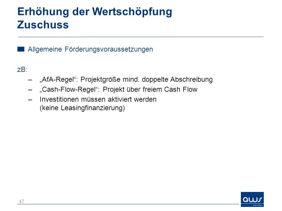 Erhöhung der Wertschöpfung Zuschuss Allgemeine Förderungsvoraussetzungen zB: –AfA-Regel: Projektgröße mind. doppelte Abschreibung –Cash-Flow-Regel: Pr