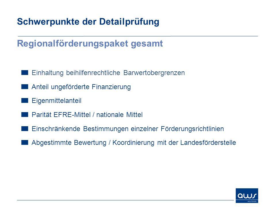 Schwerpunkte der Detailprüfung Regionalförderungspaket gesamt Einhaltung beihilfenrechtliche Barwertobergrenzen Anteil ungeförderte Finanzierung Eigen