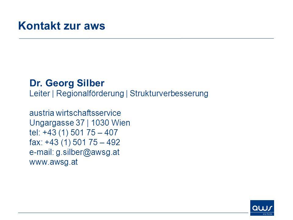 Kontakt zur aws Dr. Georg Silber Leiter | Regionalförderung | Strukturverbesserung austria wirtschaftsservice Ungargasse 37 | 1030 Wien tel: +43 (1) 5