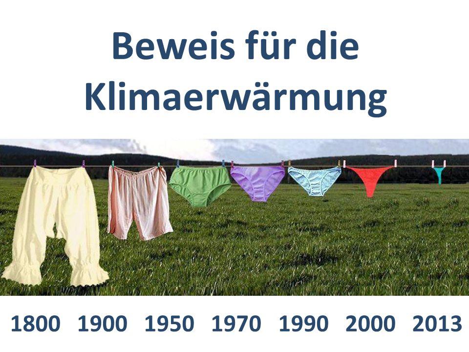 Beweis für die Klimaerwärmung 1800 1900 1950 1970 1990 2000 2013