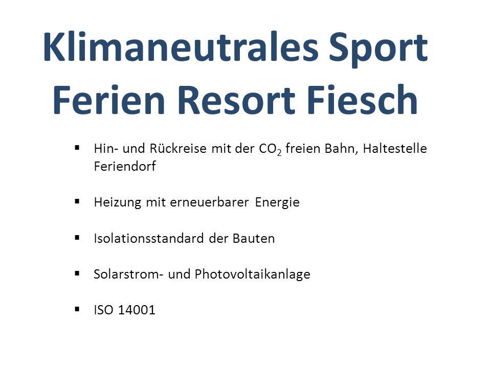 Klimaneutrales Sport Ferien Resort Fiesch Hin- und Rückreise mit der CO 2 freien Bahn, Haltestelle Feriendorf Heizung mit erneuerbarer Energie Isolationsstandard der Bauten Solarstrom- und Photovoltaikanlage ISO 14001