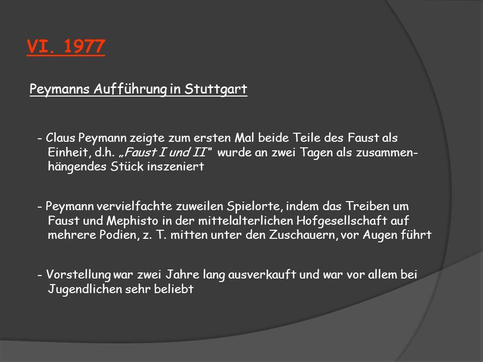 VI. 1977 Peymanns Aufführung in Stuttgart - Claus Peymann zeigte zum ersten Mal beide Teile des Faust als Einheit, d.h. Faust I und II wurde an zwei T