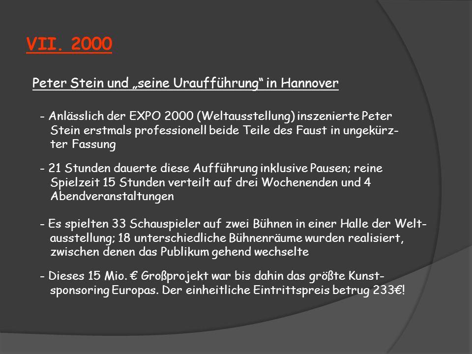 VII. 2000 Peter Stein und seine Uraufführung in Hannover - Anlässlich der EXPO 2000 (Weltausstellung) inszenierte Peter Stein erstmals professionell b