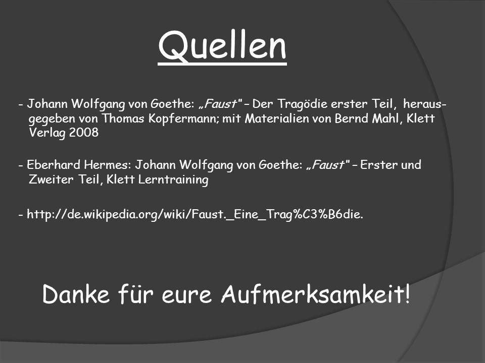 Quellen - Johann Wolfgang von Goethe: Faust – Der Tragödie erster Teil, heraus- gegeben von Thomas Kopfermann; mit Materialien von Bernd Mahl, Klett V