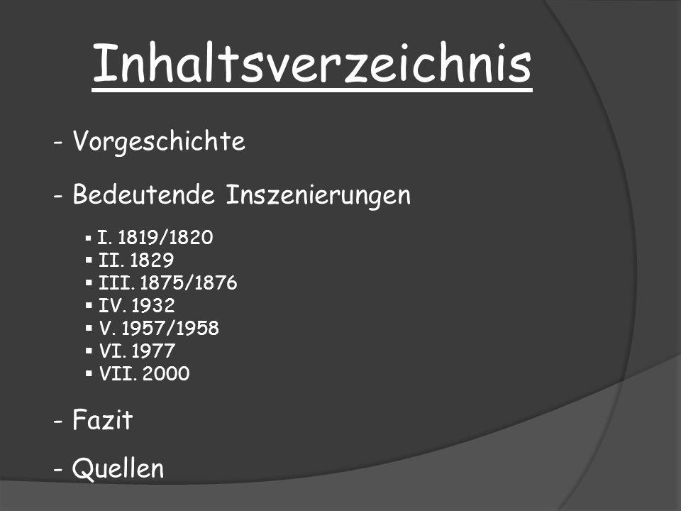 Inhaltsverzeichnis - Vorgeschichte - Bedeutende Inszenierungen I. 1819/1820 II. 1829 III. 1875/1876 IV. 1932 V. 1957/1958 VI. 1977 VII. 2000 - Quellen