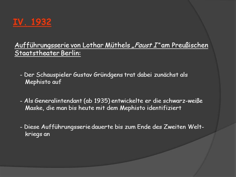IV. 1932 Aufführungsserie von Lothar Müthels Faust I am Preußischen Staatstheater Berlin: - Der Schauspieler Gustav Gründgens trat dabei zunächst als
