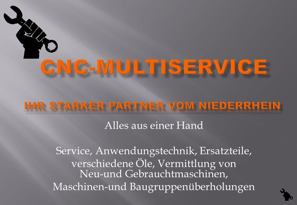 Alles aus einer Hand Service, Anwendungstechnik, Ersatzteile, verschiedene Öle, Vermittlung von Neu-und Gebrauchtmaschinen, Maschinen-und Baugruppenüb
