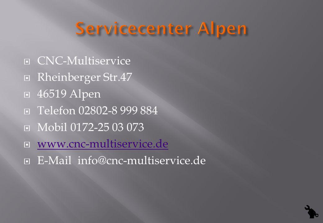 CNC-Multiservice Rheinberger Str.47 46519 Alpen Telefon 02802-8 999 884 Mobil 0172-25 03 073 www.cnc-multiservice.de E-Mail info@cnc-multiservice.de
