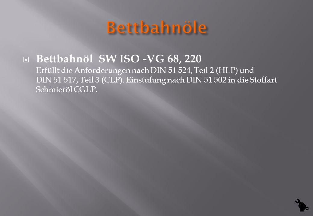 Bettbahnöl SW ISO -VG 68, 220 Erfüllt die Anforderungen nach DIN 51 524, Teil 2 (HLP) und DIN 51 517, Teil 3 (CLP). Einstufung nach DIN 51 502 in die
